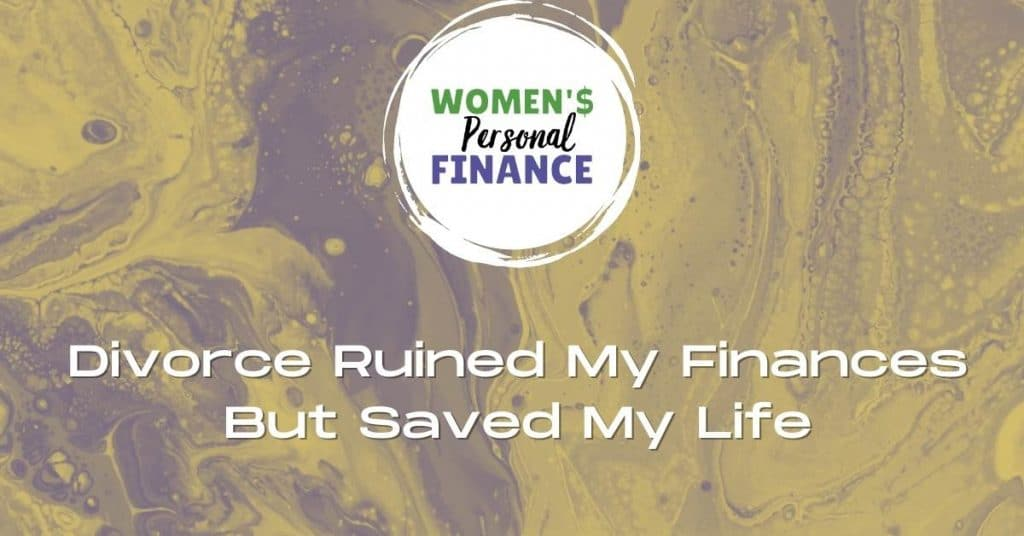 Divorce Ruined My Finances But Saved My Life
