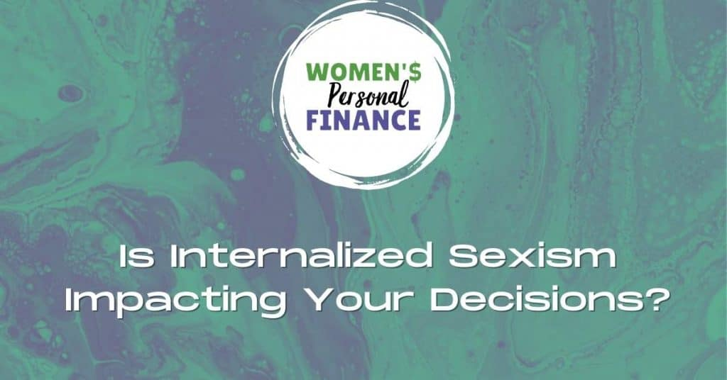 Is Internalized Sexism Impacting Your Decisions